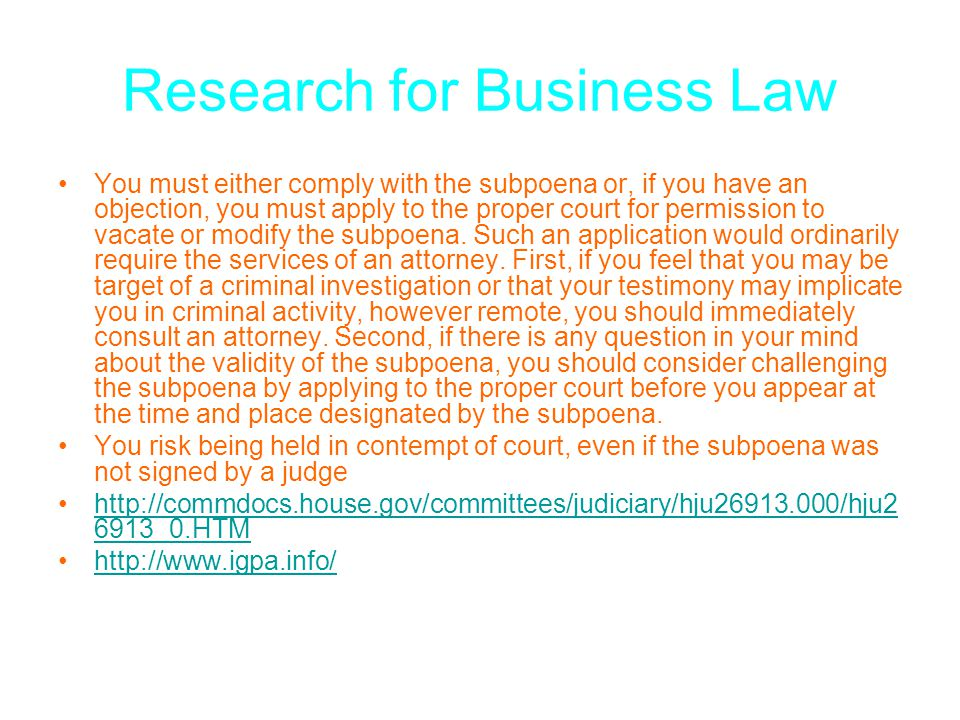 Research for Business Law You must either comply with the subpoena or, if you have an objection, you must apply to the proper court for permission to