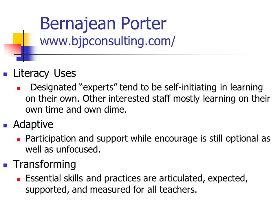 Bernajean Porter www.bjpconsulting.com/ Literacy Uses Designated experts tend to be self-initiating in learning on their own.