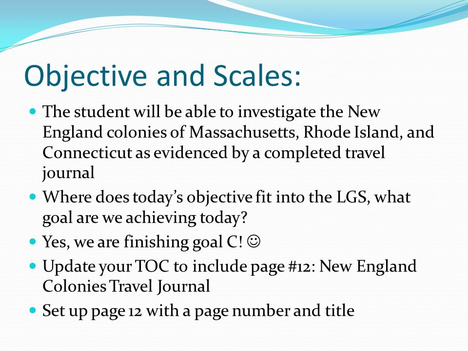 Objective and Scales: The student will be able to investigate the New England colonies of Massachusetts, Rhode Island, and Connecticut as evidenced by