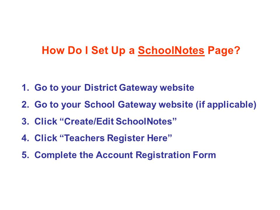 "How Do I Set Up a SchoolNotes Page? 1. Go to your District Gateway website 2. Go to your School Gateway website (if applicable) 3. Click ""Create/Edit"