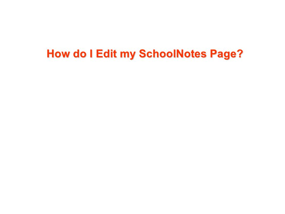 How do I Edit my SchoolNotes Page?