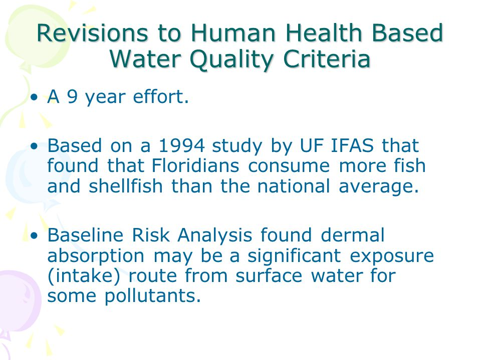 Revisions to Human Health Based Water Quality Criteria A 9 year effort. Based on a 1994 study by UF IFAS that found that Floridians consume more fish