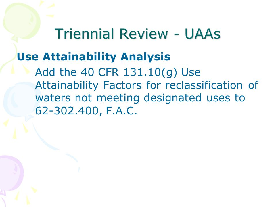 Triennial Review - UAAs Use Attainability Analysis Add the 40 CFR 131.10(g) Use Attainability Factors for reclassification of waters not meeting designated uses to 62-302.400, F.A.C.