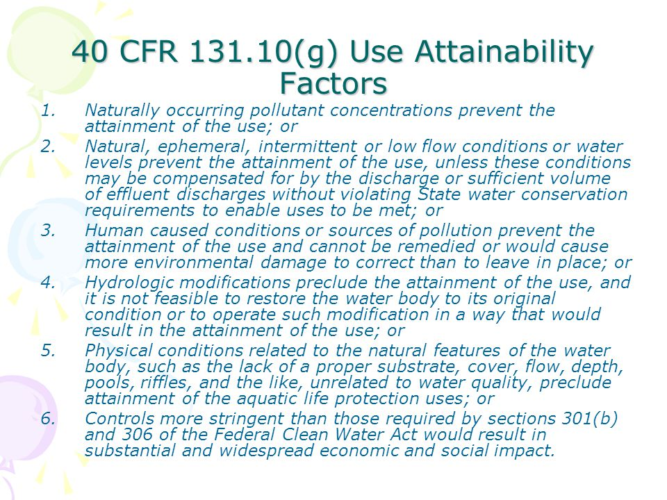 40 CFR 131.10(g) Use Attainability Factors 1.Naturally occurring pollutant concentrations prevent the attainment of the use; or 2.Natural, ephemeral,