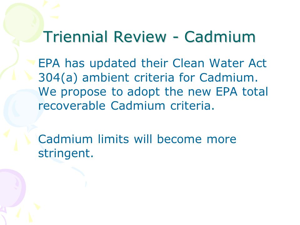 Triennial Review - Cadmium EPA has updated their Clean Water Act 304(a) ambient criteria for Cadmium. We propose to adopt the new EPA total recoverabl