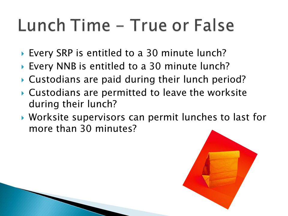  Every SRP is entitled to a 30 minute lunch.  Every NNB is entitled to a 30 minute lunch.