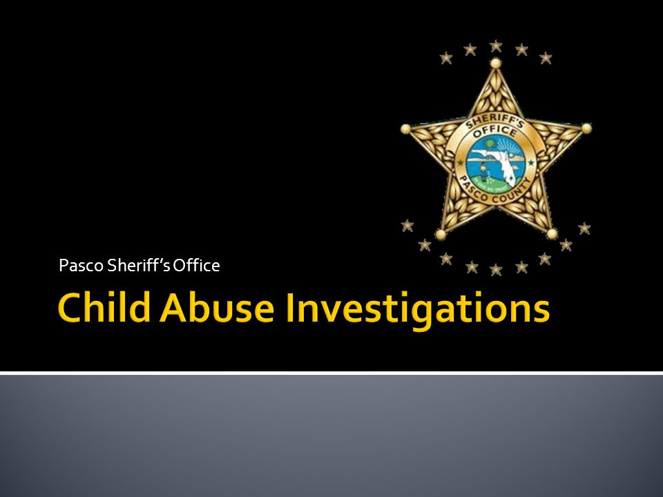  Pasco is 1 of 6 Counties in FL where child abuse/neglect cases are run by a Sheriff's Office (Pinellas, Hillsborough, Manatee, Seminole, and Broward); others are DCF  Grant from the State since 1999  CPI Budget through Legislative Appropriations  Governed by DCF rules and operating procedures and also PSO's standard ops