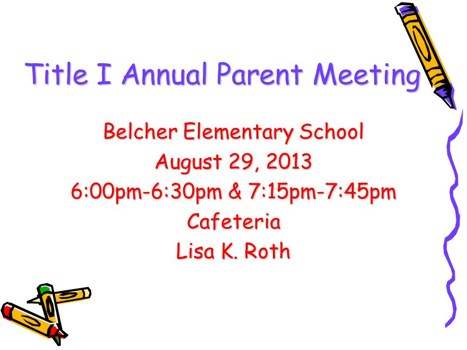 Title I Annual Parent Meeting Belcher Elementary School August 29, 2013 6:00pm-6:30pm & 7:15pm-7:45pm Cafeteria Lisa K.