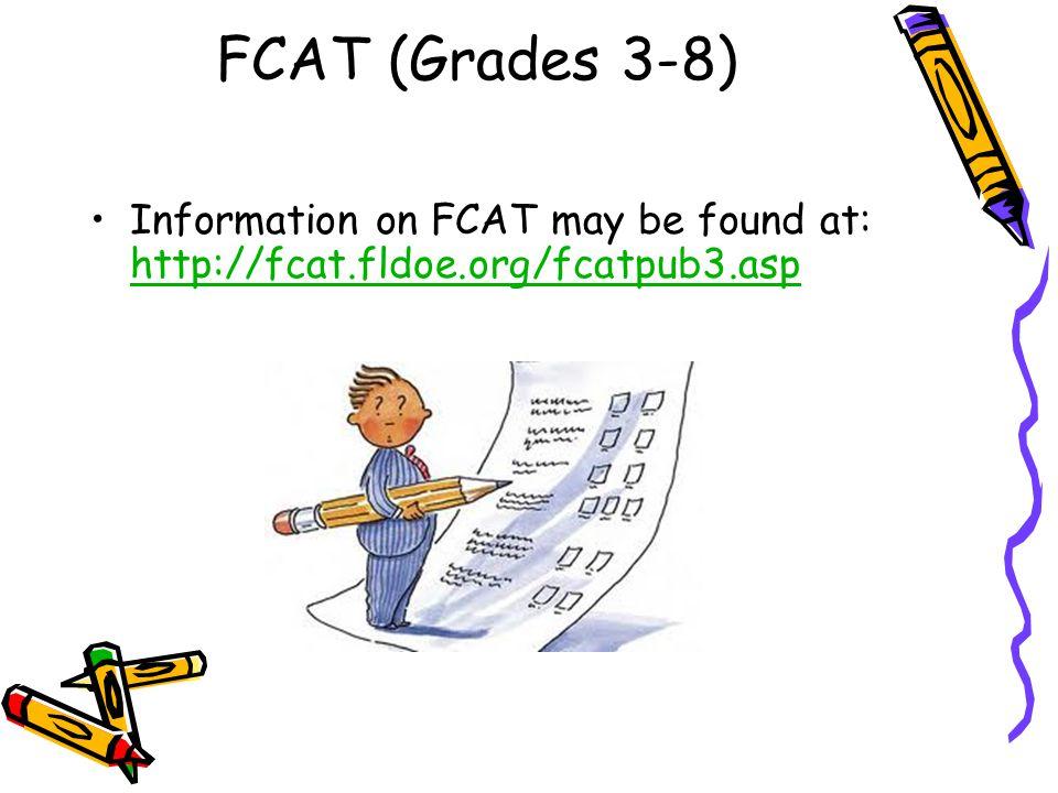 FCAT (Grades 3-8) Information on FCAT may be found at: http://fcat.fldoe.org/fcatpub3.asp http://fcat.fldoe.org/fcatpub3.asp