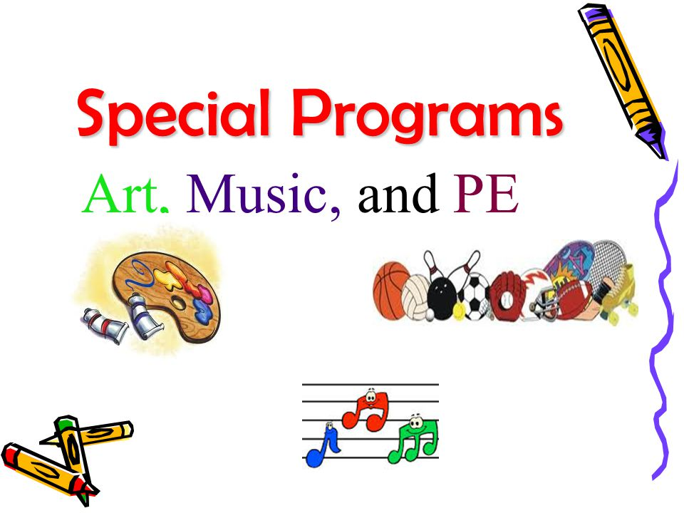 Special Programs Art, Music, and PE