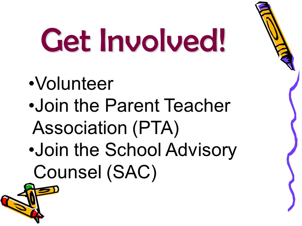 Get Involved! Volunteer Join the Parent Teacher Association (PTA) Join the School Advisory Counsel (SAC)