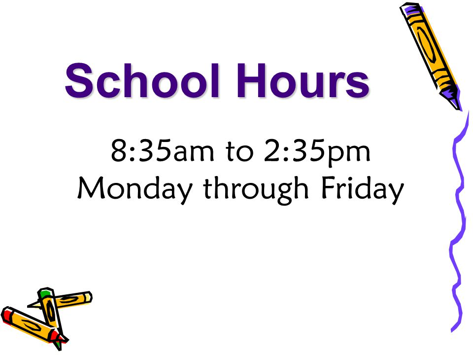 School Hours 8:35am to 2:35pm Monday through Friday