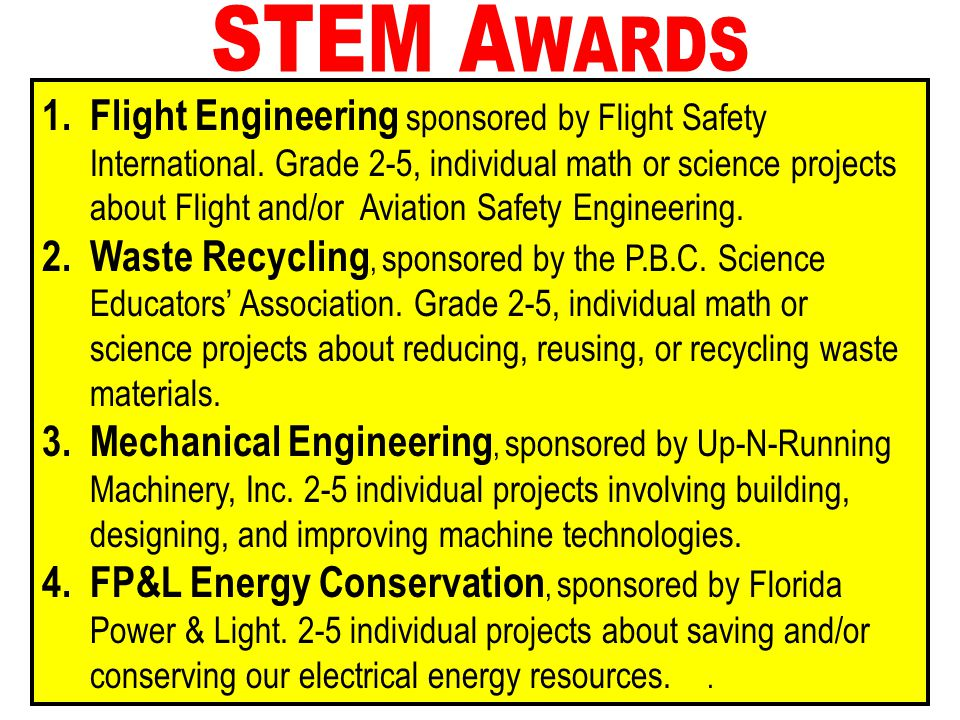 STEM A WARDS 1. Flight Engineering sponsored by Flight Safety International. Grade 2-5, individual math or science projects about Flight and/or Aviati