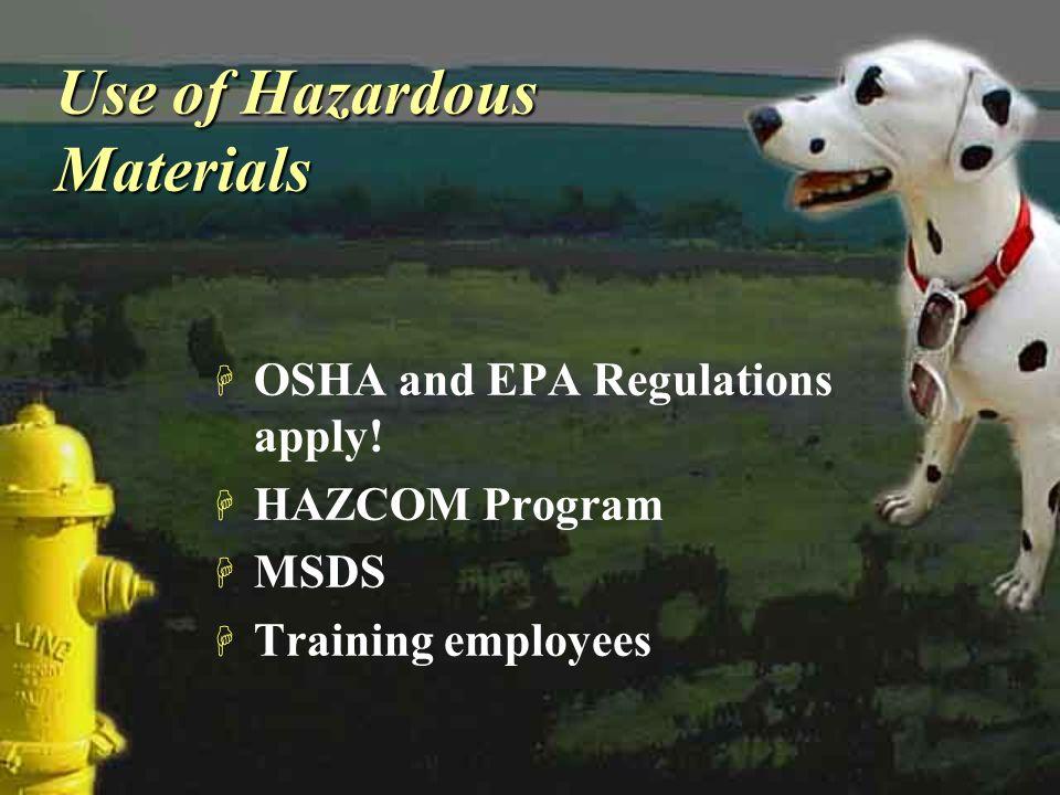 Use of Hazardous Materials H OSHA and EPA Regulations apply! H HAZCOM Program H MSDS H Training employees H OSHA and EPA Regulations apply! H HAZCOM P