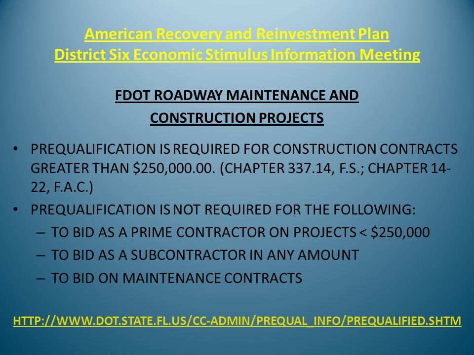 American Recovery and Reinvestment Plan District Six Economic Stimulus Information Meeting FDOT ROADWAY MAINTENANCE AND CONSTRUCTION PROJECTS PREQUALIFICATION IS REQUIRED FOR CONSTRUCTION CONTRACTS GREATER THAN $250,000.00.