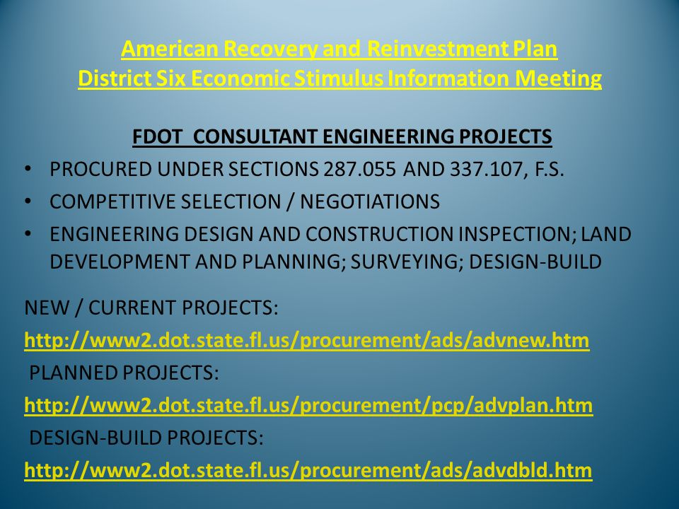 American Recovery and Reinvestment Plan District Six Economic Stimulus Information Meeting FDOT CONSULTANT ENGINEERING PROJECTS PROCURED UNDER SECTIONS 287.055 AND 337.107, F.S.