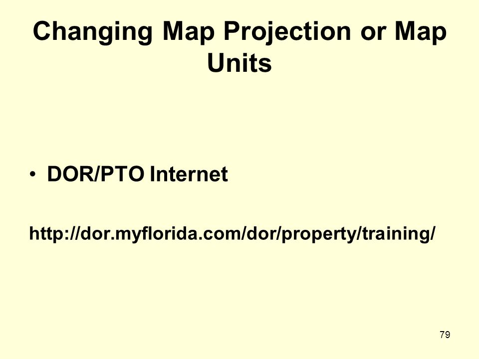 79 Changing Map Projection or Map Units DOR/PTO Internet http://dor.myflorida.com/dor/property/training/