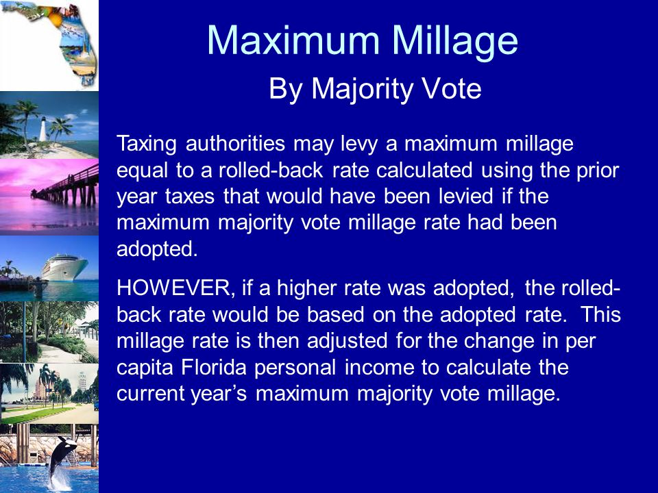 Maximum Millage By Majority Vote Taxing authorities may levy a maximum millage equal to a rolled-back rate calculated using the prior year taxes that