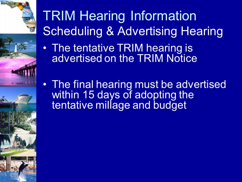 TRIM Hearing Information Scheduling & Advertising Hearing The tentative TRIM hearing is advertised on the TRIM Notice The final hearing must be advert
