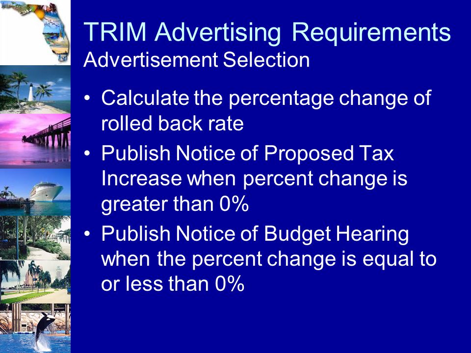 TRIM Advertising Requirements Advertisement Selection Calculate the percentage change of rolled back rate Publish Notice of Proposed Tax Increase when