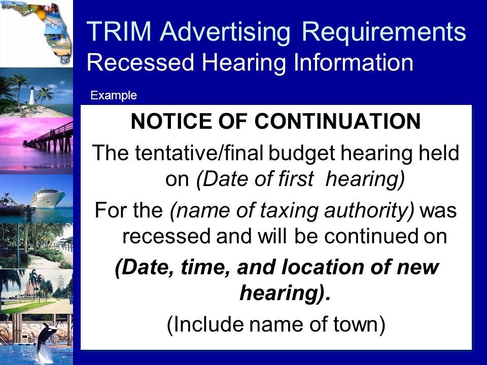 TRIM Advertising Requirements Recessed Hearing Information NOTICE OF CONTINUATION The tentative/final budget hearing held on (Date of first hearing) F