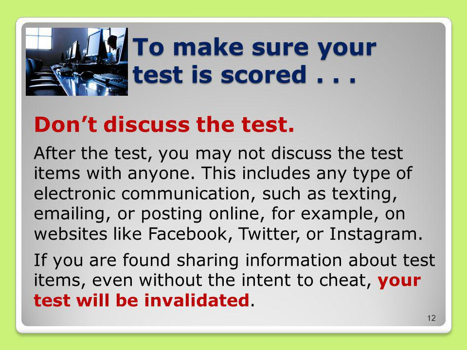 To make sure your test is scored... Don't discuss the test.