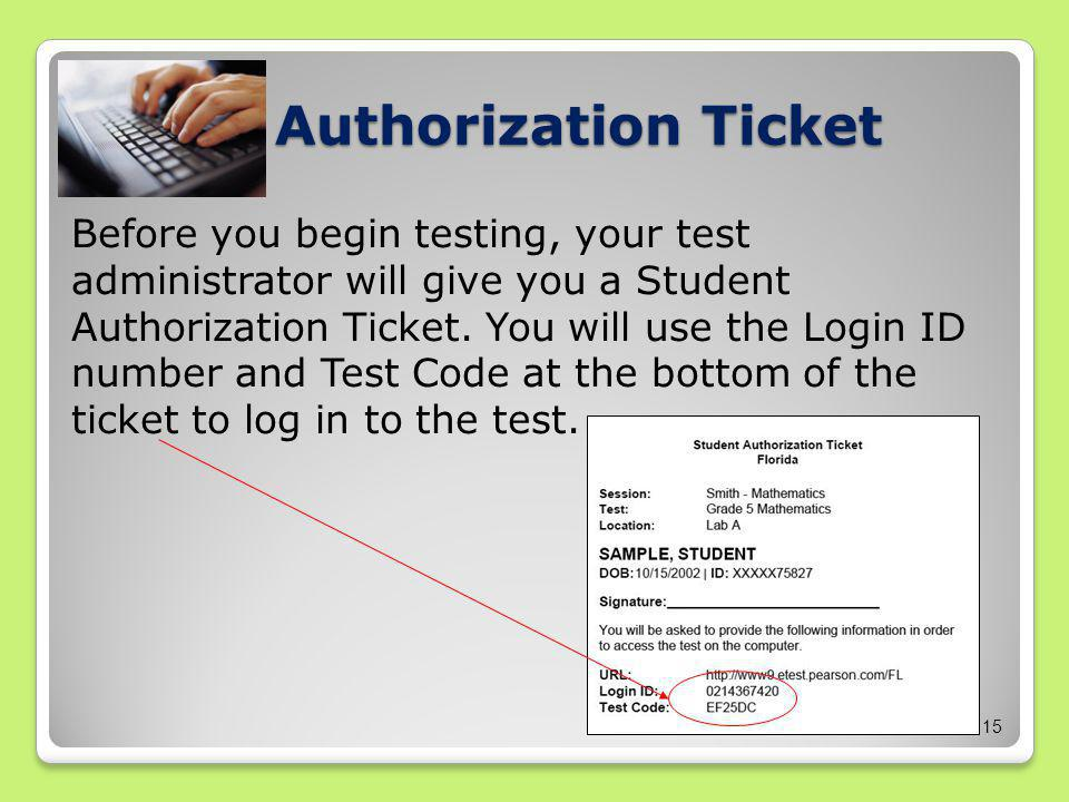 15 Authorization Ticket Before you begin testing, your test administrator will give you a Student Authorization Ticket.