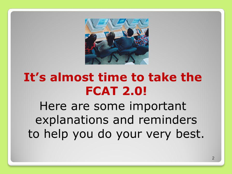 It's almost time to take the FCAT 2.0.