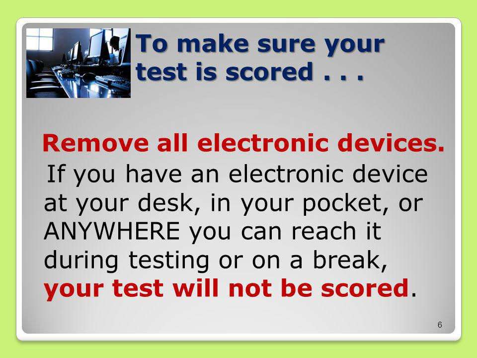 Remove all electronic devices.