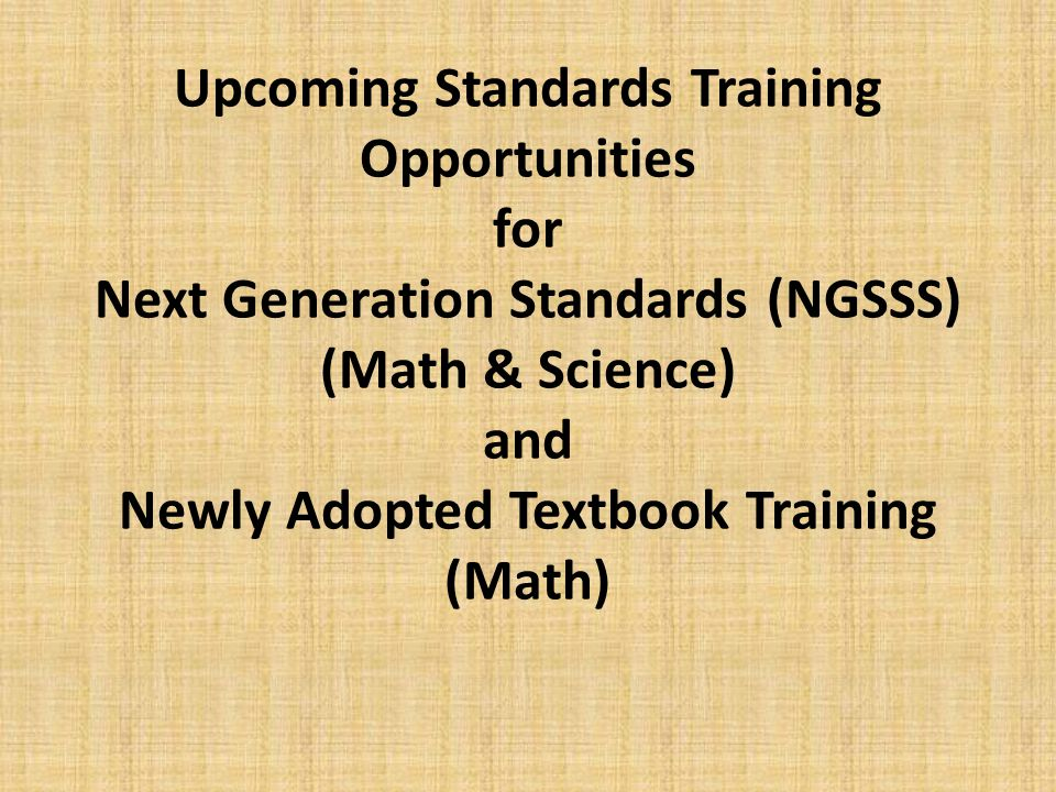Upcoming Standards Training Opportunities for Next Generation Standards (NGSSS) (Math & Science) and Newly Adopted Textbook Training (Math)