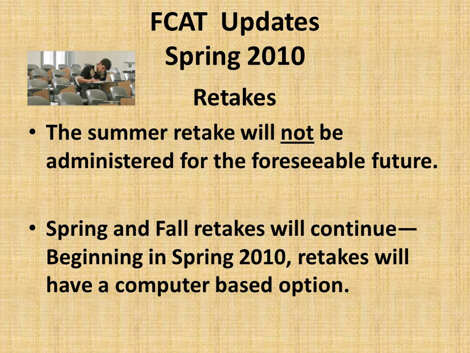 2010 FCAT Mathematics Grades 3-10 Tests in Grades 3-10 and Retakes are constructed to align with 1996 SSS 2007 standards (NGSSS) will be field tested within the tests Performance tasks appear in Grades 5, 8, and 10 on the 2010 tests (But no Science Performance tasks this year.)