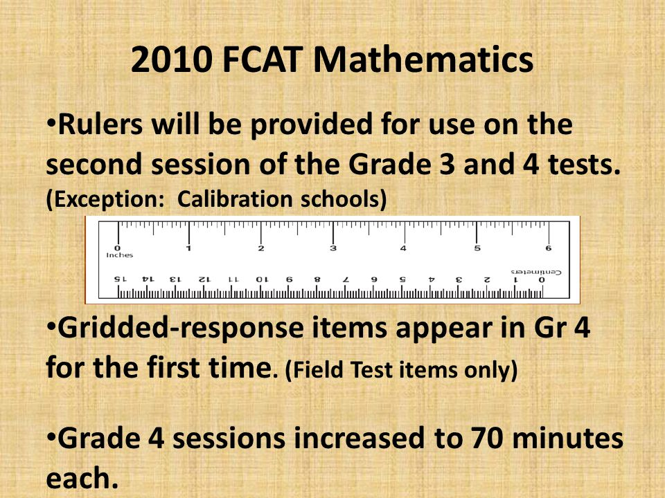 2010 FCAT Mathematics Rulers will be provided for use on the second session of the Grade 3 and 4 tests. (Exception: Calibration schools) Gridded-respo