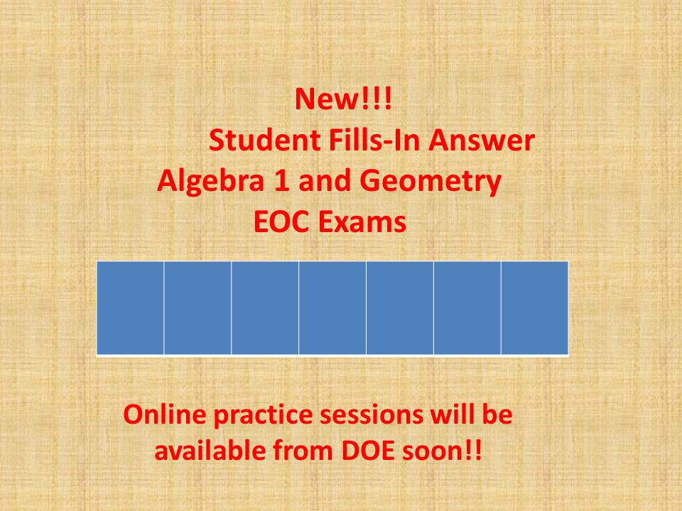 New!!! Student Fills-In Answer Algebra 1 and Geometry EOC Exams Online practice sessions will be available from DOE soon!!