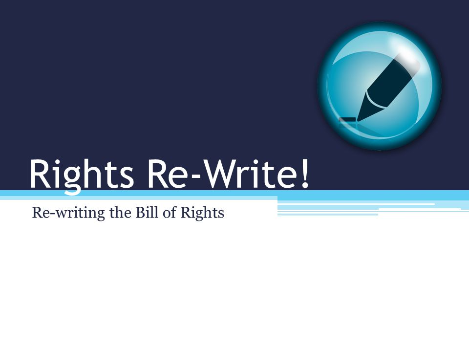 Rights Re-Write! Re-writing the Bill of Rights