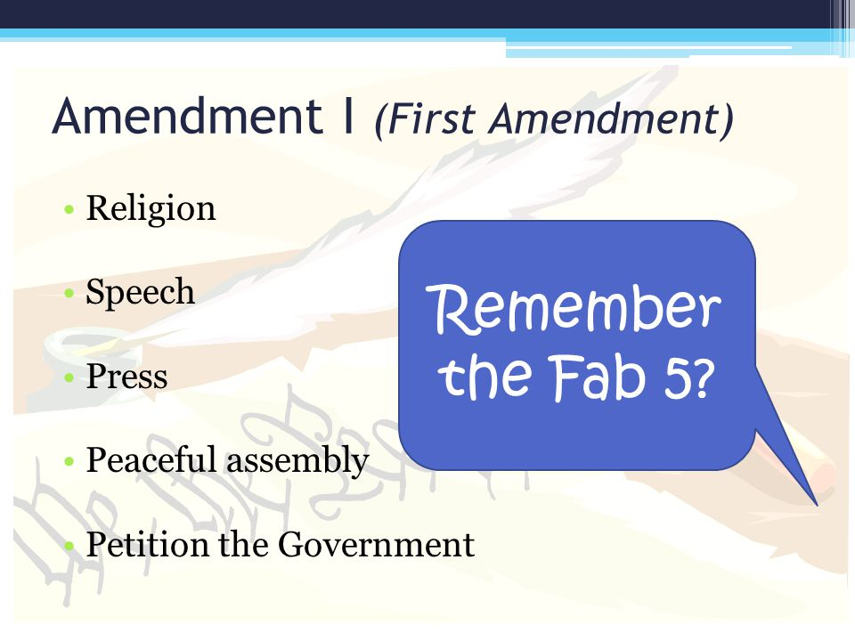 Amendment I (First Amendment) Religion Speech Press Peaceful assembly Petition the Government Remember the Fab 5?