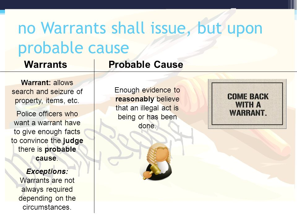 no Warrants shall issue, but upon probable cause WarrantsProbable Cause Enough evidence to reasonably believe that an illegal act is being or has been