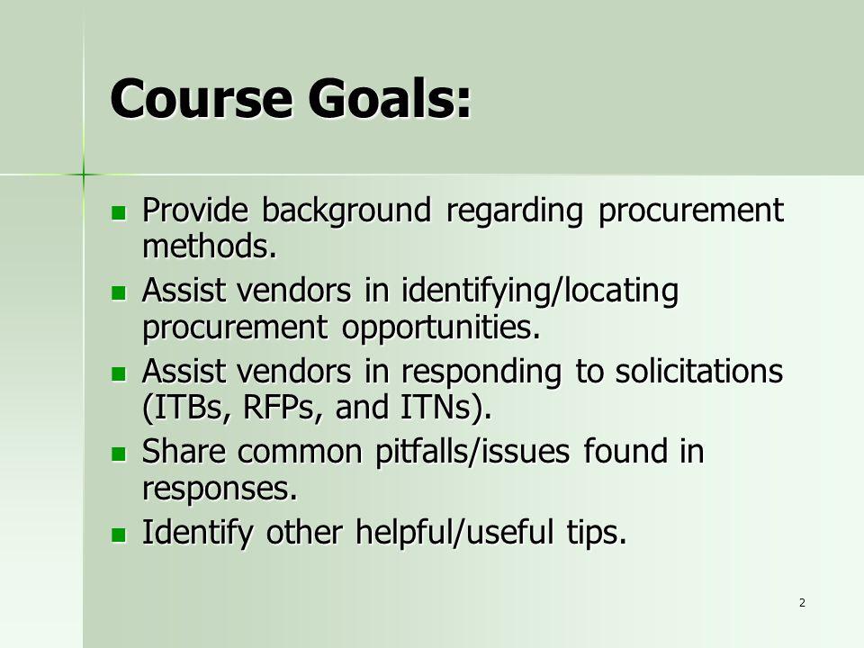 2 Course Goals: Provide background regarding procurement methods. Provide background regarding procurement methods. Assist vendors in identifying/loca
