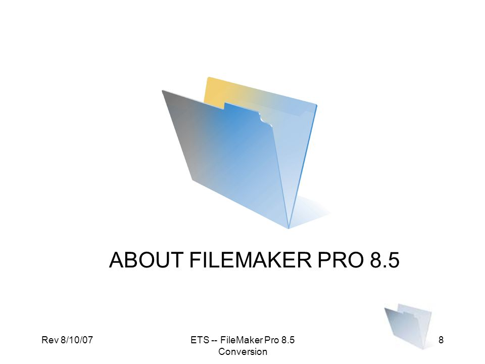 Rev 8/10/07ETS -- FileMaker Pro 8.5 Conversion 19 Database Structure FMPro 6 FMPro 8.5  A database consisted of fields relative to a specific subject and was treated as an individual document  A database consists of fields relative to a specific subject  Specific subject fields are stored in a Table  A database may hold many Tables