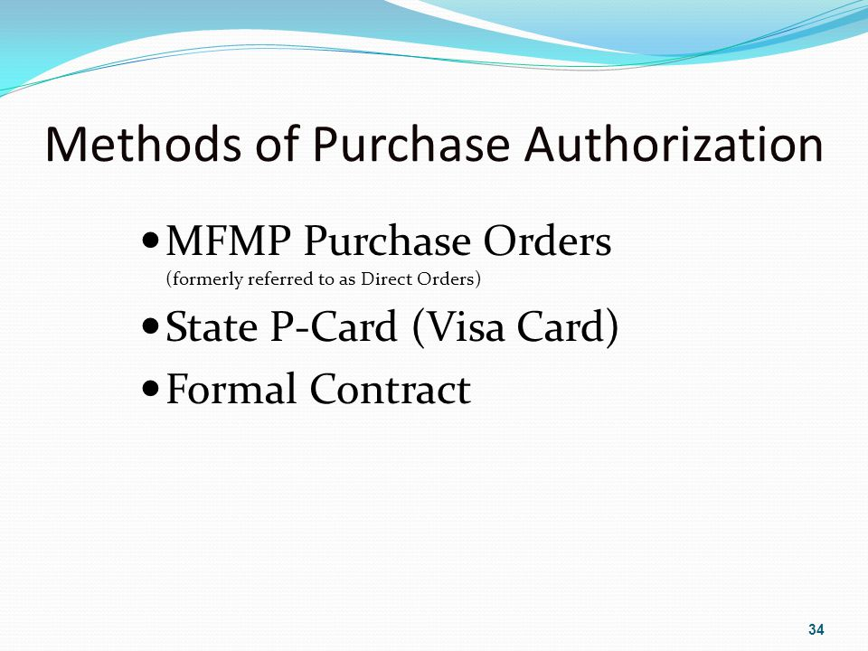 Methods of Purchase Authorization MFMP Purchase Orders (formerly referred to as Direct Orders) State P-Card (Visa Card) Formal Contract 34