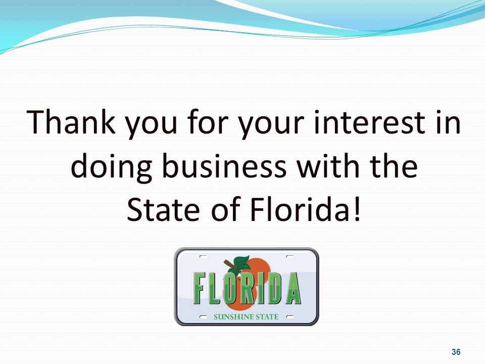 Thank you for your interest in doing business with the State of Florida! 36
