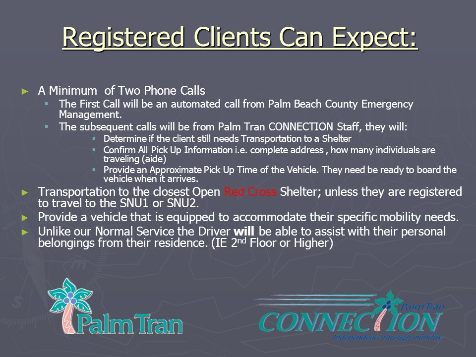 Registered Clients Can Expect: ► ► A Minimum of Two Phone Calls   The First Call will be an automated call from Palm Beach County Emergency Manageme
