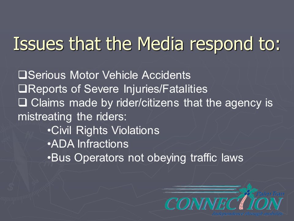 Issues that the Media respond to:  Serious Motor Vehicle Accidents  Reports of Severe Injuries/Fatalities  Claims made by rider/citizens that the a