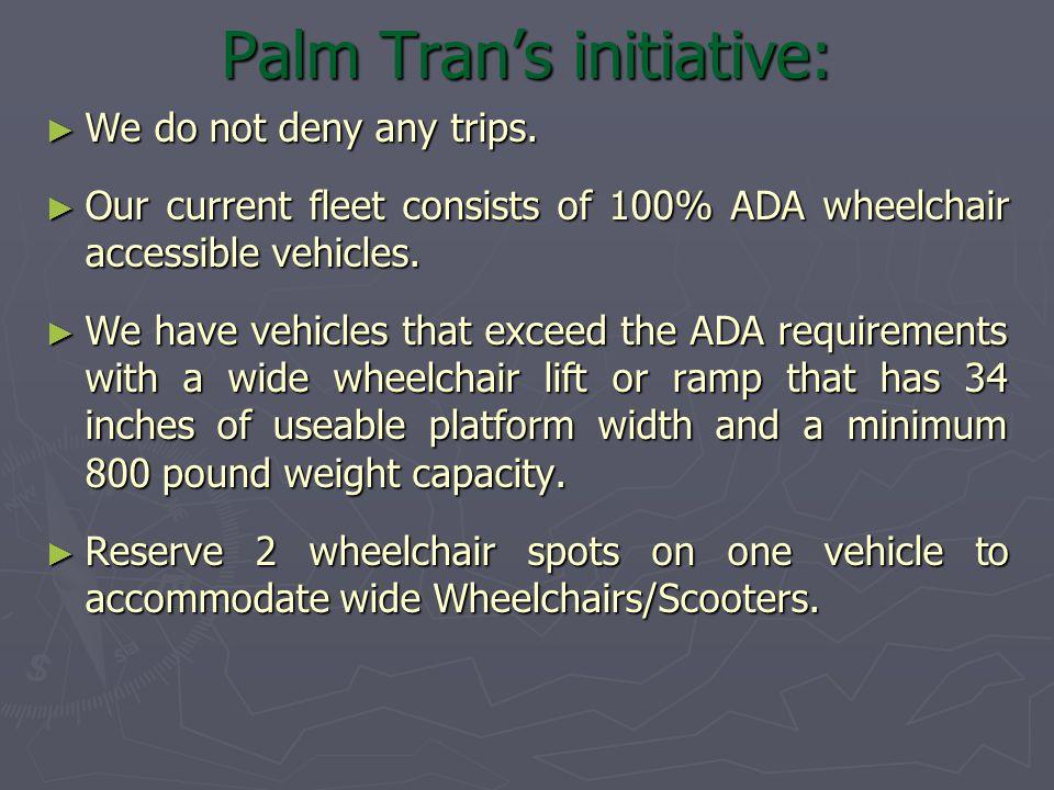 Palm Tran's initiative: ► We do not deny any trips.