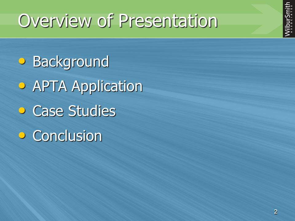 2 Overview of Presentation Background Background APTA Application APTA Application Case Studies Case Studies Conclusion Conclusion