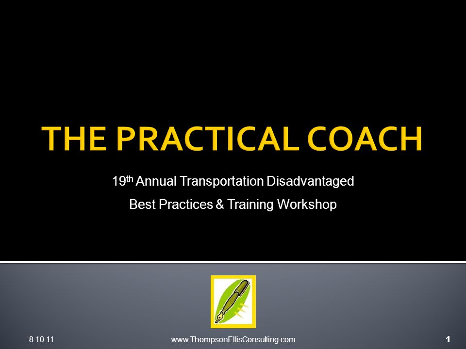 8.10.11www.ThompsonEllisConsulting.com 1 19 th Annual Transportation Disadvantaged Best Practices & Training Workshop