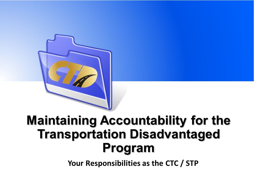Agenda Background What is a CTC / STP Introduction Expectations / Coordination efforts Relationship Role & Coordination Grants & Agreements Requirements Deliverables Invoicing Record Retention Administration
