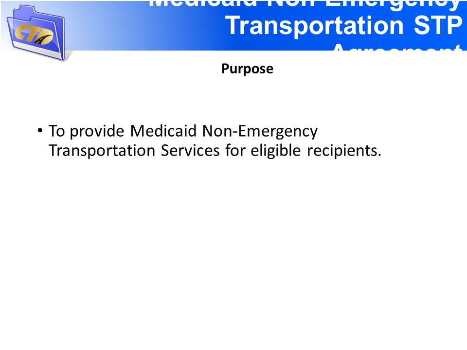 Medicaid Non-Emergency Transportation STP Agreement To provide Medicaid Non-Emergency Transportation Services for eligible recipients.