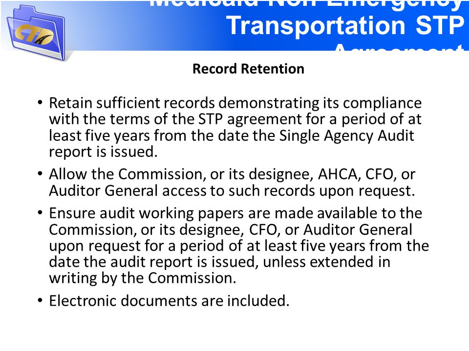 Retain sufficient records demonstrating its compliance with the terms of the STP agreement for a period of at least five years from the date the Single Agency Audit report is issued.