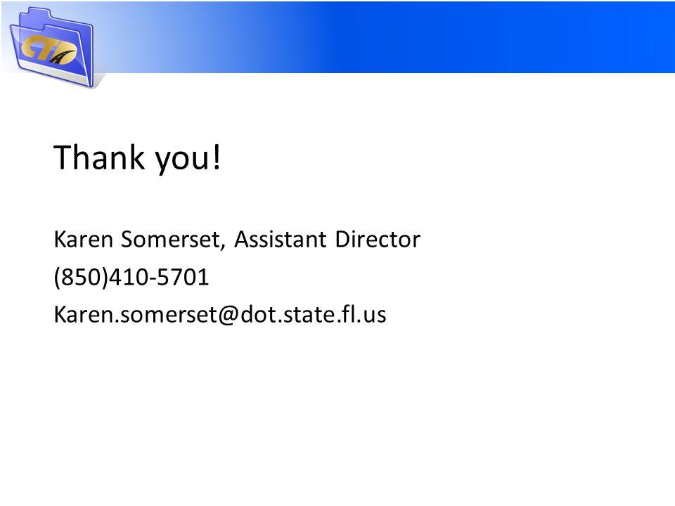 Thank you! Karen Somerset, Assistant Director (850)410-5701 Karen.somerset@dot.state.fl.us