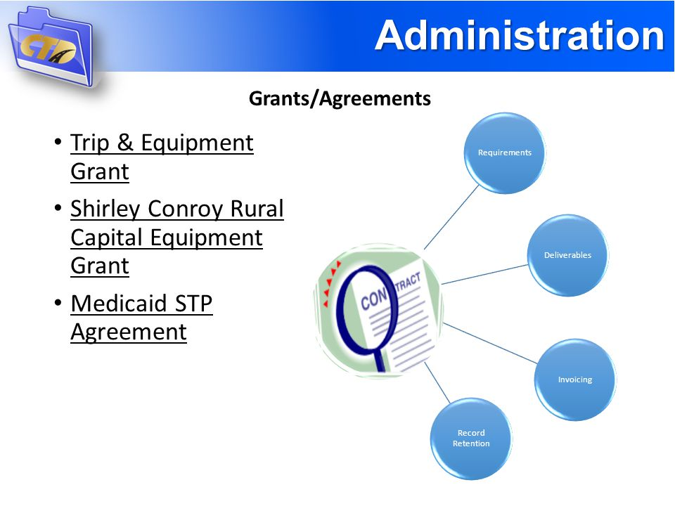 Administration Grants/Agreements Trip & Equipment Grant Shirley Conroy Rural Capital Equipment Grant Medicaid STP Agreement RequirementsDeliverablesInvoicing Record Retention